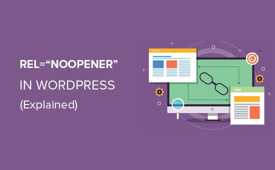 "What is rel=""noopener"" in WordPress? (Explained)"